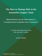 The Race to Manage Risk in the Automotive Supply Chain: Michael Schwartz Says the Motor Industry is Learning from the Commodity Sector (Automotive)
