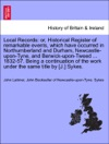 Local Records Or Historical Register Of Remarkable Events Which Have Occurred In Northumberland And Durham Newcastle-upon-Tyne And Berwick-upon-Tweed  1832-57 Being A Continuation Of The Work Under The Same Title By J Sykes