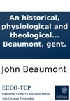 An Historical Physiological And Theological Treatise Of Spirits Apparitions Witchcrafts And Other Magical Practices Containing An Account Of The Genii  With A Refutation Of Dr Bekkers World Bewitchd And Other Authors  By John Beaumont Gen