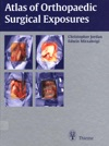 Atlas Of Orthopaedic Surgical Exposures