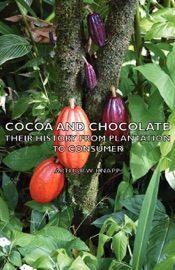 Cocoa and Chocolate - Their History from Plantation to Consumer - Arthur Knapp