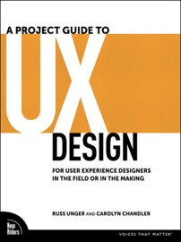 A Project Guide to Ux Design - Russ Unger & Carolyn Chandler