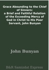 Grace Abounding To The Chief Of Sinners A Brief And Faithful Relation Of The Exceeding Mercy Of God In Christ To His Poor Servant John Bunyan