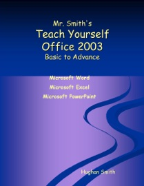 Mr. Smith's Teach Yourself Office 2003 - Hughan Smith
