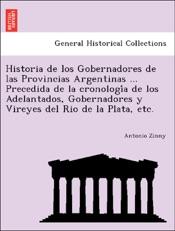 Download Historia de los Gobernadores de las Provincias Argentinas ... Precedida de la cronología de los Adelantados, Gobernadores y Vireyes del Rio de la Plata, etc.