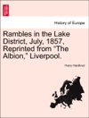 Rambles In The Lake District July 1857 Reprinted From The Albion Liverpool