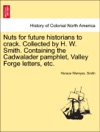 Nuts For Future Historians To Crack Collected By H W Smith Containing The Cadwalader Pamphlet Valley Forge Letters Etc
