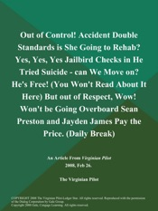 Download and Read Online Out of Control! Accident Double Standards is She Going to Rehab? Yes, Yes, Yes Jailbird Checks in He Tried Suicide - can We Move on? He's Free! (You Won't Read About It Here) But out of Respect, Wow! Won't be Going Overboard Sean Preston and Jayden James Pay the Price (Daily Break)