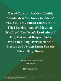 OUT OF CONTROL! ACCIDENT DOUBLE STANDARDS IS SHE GOING TO REHAB? YES, YES, YES JAILBIRD CHECKS IN HE TRIED SUICIDE - CAN WE MOVE ON? HES FREE! (YOU WONT READ ABOUT IT HERE) BUT OUT OF RESPECT, WOW! WONT BE GOING OVERBOARD SEAN PRESTON AND JAYDEN JAMES PAY