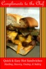Quick & Easy Hot Sandwiches: Sizzling, Savory, Oozing, & Sultry