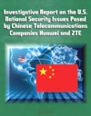 Investigative Report On The US National Security Issues Posed By Chinese Telecommunications Companies Huawei And ZTE