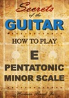 How To Play The E Pentatonic Minor Scale  - Secrets Of The Guitar