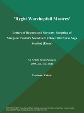 Download and Read Online 'Ryght Worchepfull Mastres': Letters of Request and Servants' Scripting of Margaret Paston's Social Self (Three Old Norse Saga Studies) (Essay)