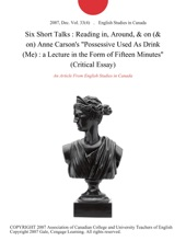 Six Short Talks : Reading In, Around, & On (on) Anne Carson's