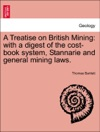 A Treatise On British Mining With A Digest Of The Cost-book System Stannarie And General Mining Laws