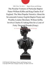 THE PECULIAR VENTURES OF PARTICULAR BAPTIST PASTOR WILLIAM KIFFIN AND KING CHARLES II OF ENGLAND: THE MOST POPULAR NARRATIVE ABOUT THE SEVENTEENTH-CENTURY ENGLISH BAPTIST PASTOR AND WEALTHY LONDON MERCHANT, WILLIAM KIFFIN, INVOLVES CHARLES H ASKING HIM FO