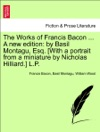 The Works Of Francis Bacon  A New Edition By Basil Montagu Esq With A Portrait From A Miniature By Nicholas Hilliard LP VOL XVI