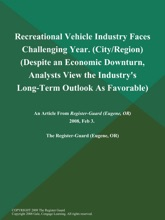 Recreational Vehicle Industry Faces Challenging Year (City/Region) (Despite an Economic Downturn, Analysts View the Industry's Long-Term Outlook As Favorable)