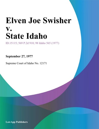 Supreme Court Of Idaho - Elven Joe Swisher v. State Idaho