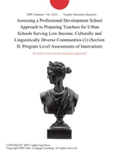 Assessing a Professional Development School Approach to Preparing Teachers for Urban Schools Serving Low-Income, Culturally and Linguistically Diverse Communities (1) (Section II: Program Level Assessments of Innovation)