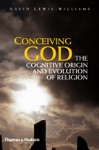 Conceiving God The Cognitive Origin And Evolution Of Religion