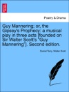 Guy Mannering Or The Gipseys Prophecy A Musical Play In Three Acts Founded On Sir Walter Scotts Guy Mannering Second Edition VOL IV