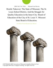 Hostile Takeover: The State of Missouri, The St. Louis School District, And the Struggle for Quality Education in the Inner-City: Board of Education of the City of St. Louis V. Missouri State Board of Education.