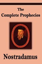 Nostradamus: The Complete Prophecies of Michel Nostradamus