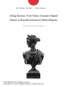 Ailing Screens, Viral Video: Cinema's Digital Ghosts in Kiyoshi Kurosawa's Pulse (Report) da Film Criticism
