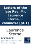 Letters Of The Late Rev Mr Laurence Sterne To His Most Intimate Friends With A Fragment In The Manner Of Rabelais To Which Are Prefixd Memoirs Of His Life And Family Written By Himself And Published By His Daughter Mrs Medalle In Three Volume