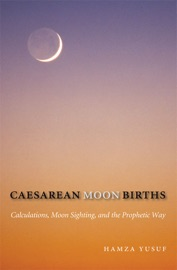 CAESAREAN MOON BIRTHS: CALCULATIONS, MOON SIGHTING, AND THE PROPHETIC WAY