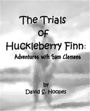 The Trials of Huckleberry Finn: Adventures with Sam Clemens