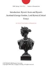 Introduction: Byron's Scots And Byron's Scotland (George Gordon, Lord Byron) (Critical Essay)