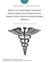 SSRI Use By Tinnitus Patients: Interactions Between Depression And Tinnitus Severity (Original Article) (Selective Serotonin Reuptake Inhibitors)