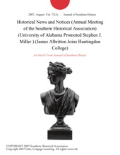 Historical News and Notices (Annual Meeting of the Southern Historical Association) (University of Alabama Promoted Stephen J. Miller ) (James Albritton Joins Huntingdon College)