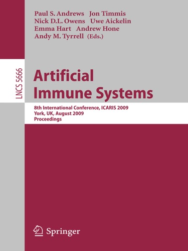 Paul S. Andrews, Jon Timmis, Nick D. L. Owens, Uwe Aickelin, Emma Hart, Andrew Hone & Andy Tyrrell - Artificial Immune Systems