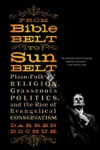 From Bible Belt To Sunbelt Plain-Folk Religion Grassroots Politics And The Rise Of Evangelical Conservatism
