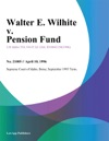 Walter E Wilhite V Pension Fund