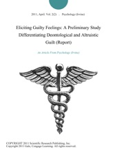 Eliciting Guilty Feelings: A Preliminary Study Differentiating Deontological And Altruistic Guilt (Report)