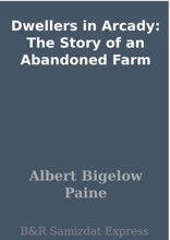 Dwellers In Arcady: The Story Of An Abandoned Farm