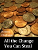 All the Change You Can Steal