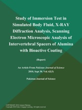 Study Of Immersion Test In Simulated Body Fluid, X-RAY Diffraction Analysis, Scanning Electron Microscopic Analysis Of Intervertebral Spacers Of Alumina With Bioactive Coating (Report)