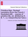 Primitive Man Revised Translation From The French Illustrated With  Scenes Of Primitive Life Etc Edited By E B T Ie Edward Burnet Tylor
