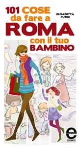 101 cose da fare a Roma con il tuo bambino da Elisabetta Putini