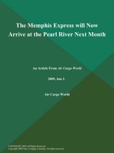 The Memphis Express Will Now Arrive At The Pearl River Next Month