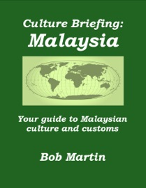 CULTURE BRIEFING: MALAYSIA - YOUR GUIDE TO MALAYSIAN CULTURE AND CUSTOMS