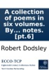 A Collection Of Poems In Six Volumes. By Several Hands: With Notes. [pt.6]