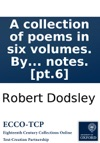 A Collection Of Poems In Six Volumes By Several Hands With Notes Pt6
