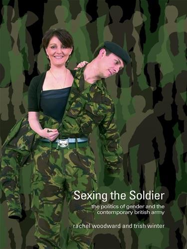 Rachel Woodward & Trish Winter - Sexing the Soldier
