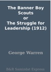 The Banner Boy Scouts Or The Struggle For Leadership 1912